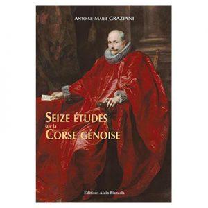 Seize études sur la Corse Génoise - Antoine-Marie Graziani